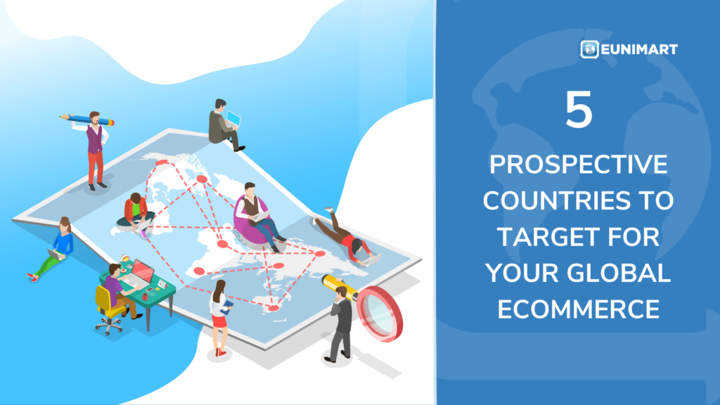 5 prospective countries to targe for our global ecommerce