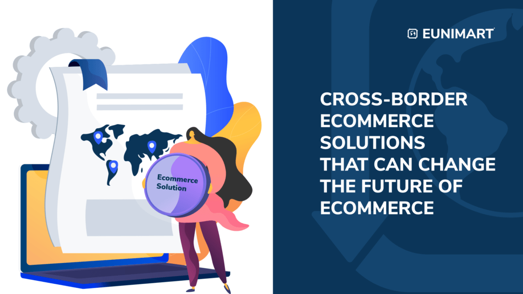 cross-border ecommerce solutions that can change the future of ecommerce